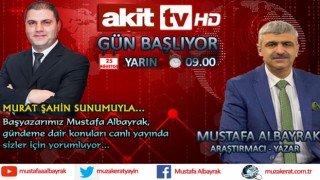 Başyazarımız Mustafa Albayrak yarın sabah saat 09.00'da Akit TV'de