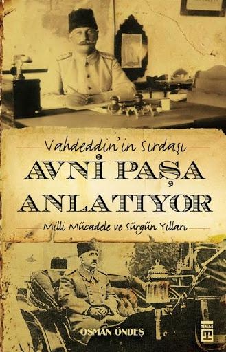 Vahdeddin'in Sırdaşı Avni Paşa Anlatıyor Milli Mücadele ve Sürgün Yılları Osman Özdeş